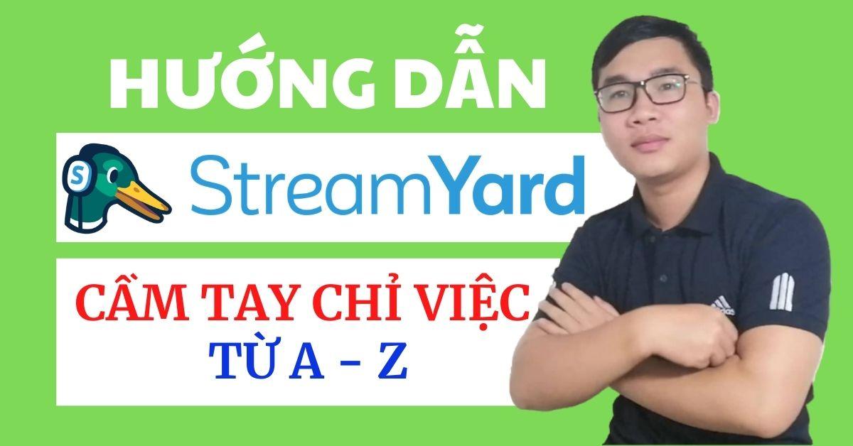 Hướng dẫn cách sử dụng phần mềm livestream Stream Yard chi tiết nhất